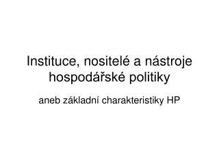 Instituce, nositelé a nástroje hospodářské politiky