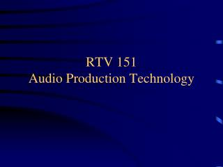 RTV 151 Audio Production Technology