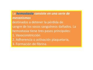 La  hemostasia  consiste en una serie de mecanismos destinados a detener la pérdida de