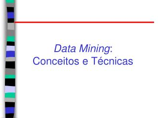 Data Mining :  Conceitos e Técnicas