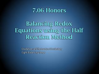 7.06 Honors Balancing  Redox  Equations using the Half Reaction Method