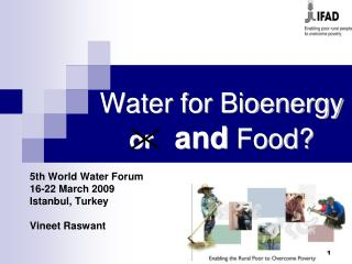 Water for Bioenergy  or and  Food?