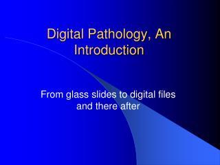 Digital Pathology, An Introduction