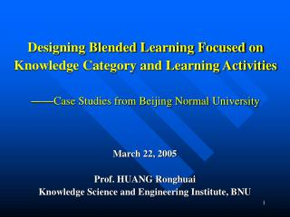 March 22, 2005 Prof. HUANG Ronghuai Knowledge Science and Engineering Institute, BNU