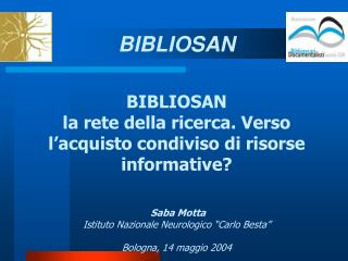 BIBLIOSAN la rete della ricerca. Verso l'acquisto condiviso di risorse informative?  Saba Motta