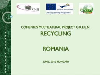 COMENIUS MULTILATERAL PROJECT G.R.E.E.N. RECYCLING ROMANIA
