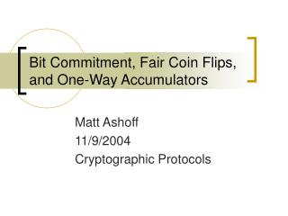 Bit Commitment, Fair Coin Flips, and One-Way Accumulators