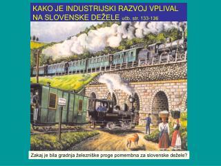 KAKO JE INDUSTRIJSKI RAZVOJ VPLIVAL NA SLOVENSKE DE ELE ucb. str. 133-136
