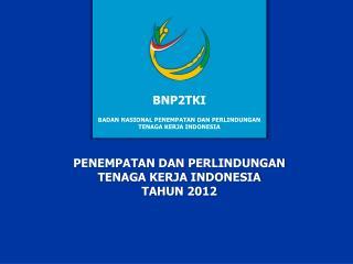 PENEMPATAN DAN PERLINDUNGAN  TENAGA KERJA INDONESIA TAHUN 2012