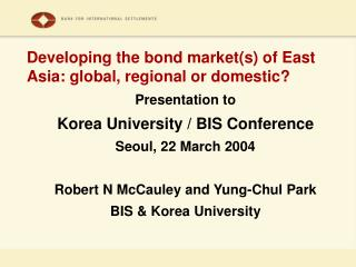 Developing the bond market(s) of East Asia: global, regional or domestic?