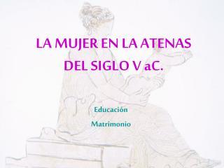 LA MUJER EN LA ATENAS DEL SIGLO V aC.