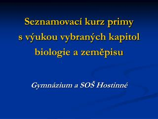 Seznamovací kurz primy  svýukou vybraných kapitol  biologie a zeměpisu Gymnázium a SOŠ Hostinné