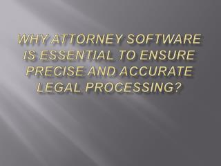 Why attorney software is essential to ensure precise and acc