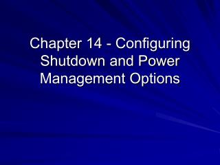 Chapter 14 - Configuring Shutdown and Power Management Options