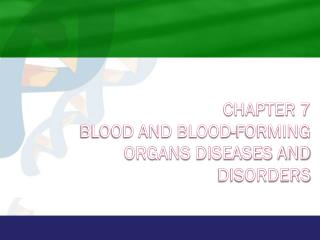 Chapter 7 Blood and Blood-Forming Organs Diseases and Disorders