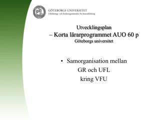 Utvecklingsplan � Korta l�rarprogrammet AUO 60 p G�teborgs universitet