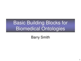 Basic Building Blocks for Biomedical Ontologies