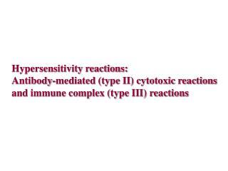 Hypersensitivity reactions: Antibody-mediated (type II) cytotoxic reactions