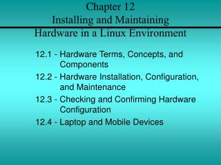 Chapter 12  Installing and Maintaining  Hardware in a Linux Environment