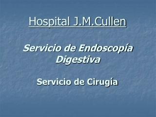 Hospital J.M.Cullen Servicio de Endoscopía Digestiva  Servicio de Cirugía