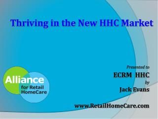Presented to  ECRM  HHC  by Jack Evans RetailHomeCare