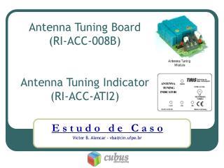 Antenna Tuning Board (RI-ACC-008B) Antenna Tuning Indicator (RI-ACC-ATI2)