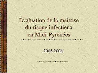 Évaluation de la maîtrise           du risque infectieux                        en Midi-Pyrénées