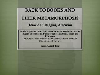 BACK TO BOOKS AND THEIR  METAMORPHOSIS Horacio  C.  Reggini ,  Argentina