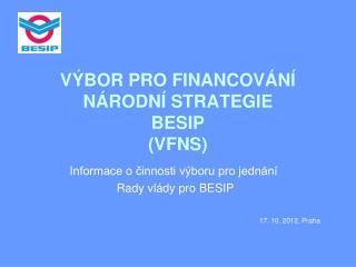 V�BOR PRO FINANCOV�N� N�RODN� STRATEGIE BESIP (VFNS)