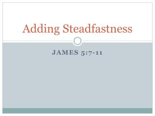 Adding Steadfastness