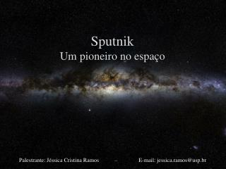 Sputnik Um pioneiro no espaço