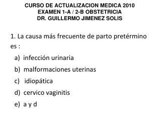 CURSO DE ACTUALIZACION MEDICA 2010 EXAMEN 1-A / 2-B OBSTETRICIA DR. GUILLERMO JIMENEZ SOLIS