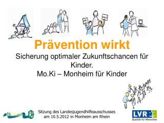 Prävention wirkt Sicherung optimaler Zukunftschancen für Kinder. Mo.Ki – Monheim für Kinder
