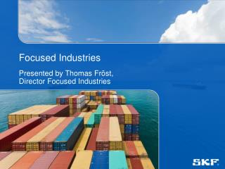 Focused Industries Presented by Thomas Fröst,  Director Focused Industries