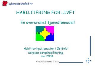 HABILITERING FOR LIVET En overordnet tjenestemodell Habiliteringstjenesten i Østfold