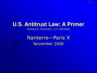 U.S. Antitrust Law: A Primer Howard A. Shelanski, U.C. Berkeley