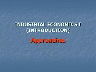 INDUSTRIAL ECONOMICS I (INTRODUCTION)