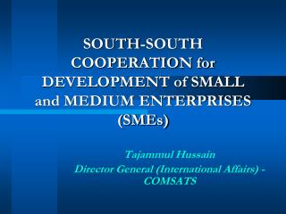 SOUTH-SOUTH COOPERATION for DEVELOPMENT of SMALL and MEDIUM ENTERPRISES (SMEs)