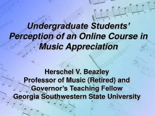 Undergraduate Students� Perception of an Online Course in Music Appreciation