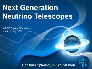Next Generation  Neutrino  Telescopes NIAPP  Topical  Workshop Munich ,  July  2014