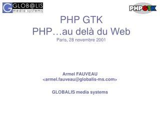 PHP GTK PHP…au delà du Web Paris, 28 novembre 2001