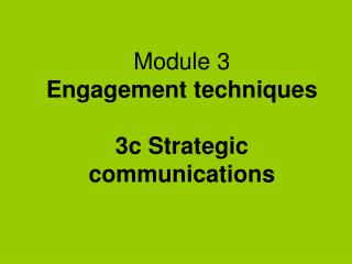 Module 3 Engagement techniques 3c Strategic communications