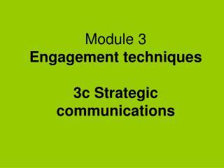 Module 3 Engagement techniques 3c Strategic communications