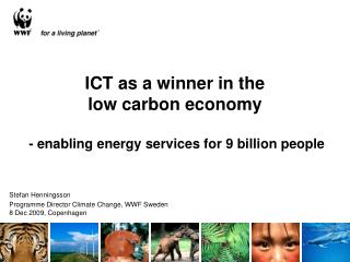 ICT as a winner in the  low carbon economy  - enabling energy services for 9 billion people