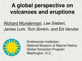 A global perspective on volcanoes and eruptions