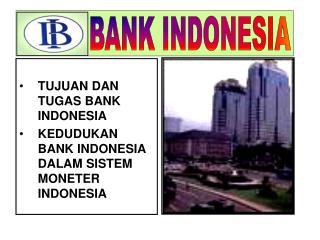 TUJUAN DAN TUGAS BANK INDONESIA  KEDUDUKAN BANK INDONESIA DALAM SISTEM MONETER INDONESIA