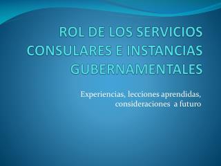 ROL DE LOS SERVICIOS CONSULARES E INSTANCIAS GUBERNAMENTALES