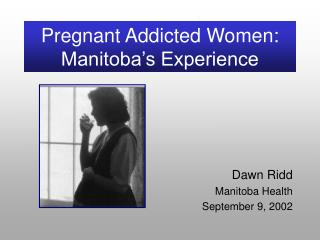 Pregnant Addicted Women: Manitoba s Experience