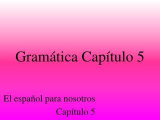Gramática Capítulo  5