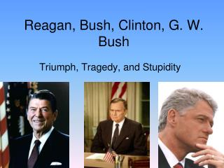 Reagan, Bush, Clinton, G. W. Bush